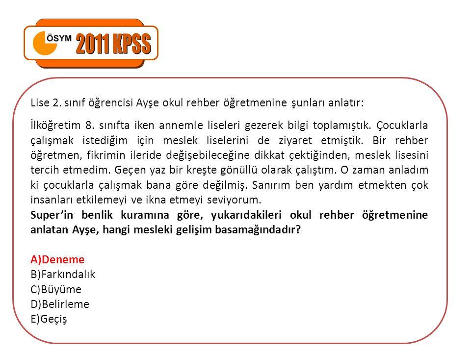 2011 KPSS Lise 2. sınıf öğrencisi Ayşe okul rehber öğretmenine şunları anlatır: