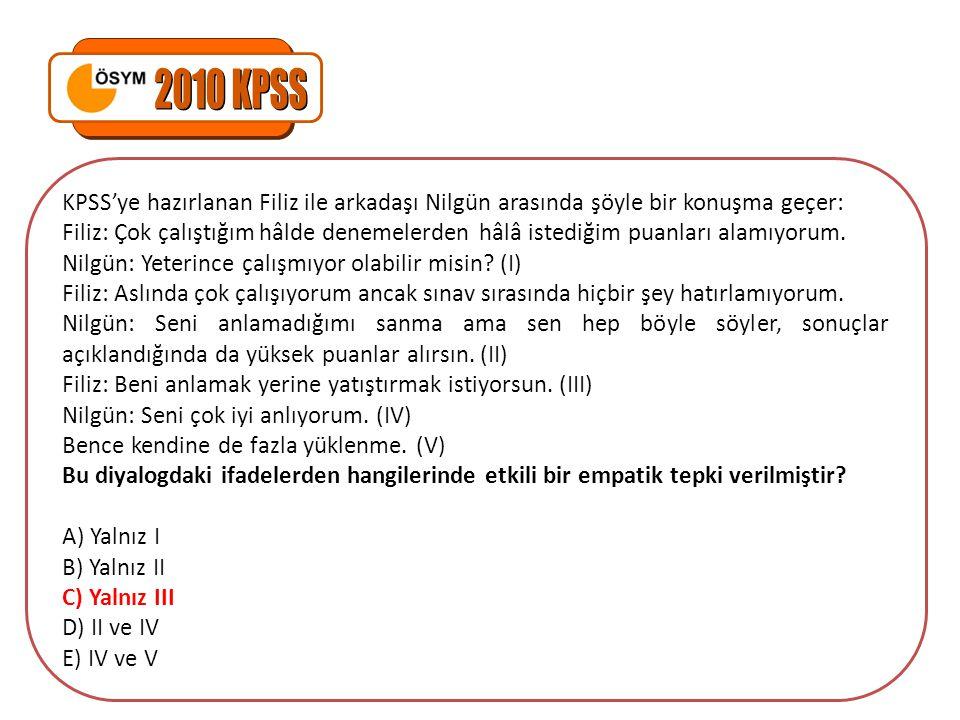 2010 KPSS KPSS'ye hazırlanan Filiz ile arkadaşı Nilgün arasında şöyle bir konuşma geçer: