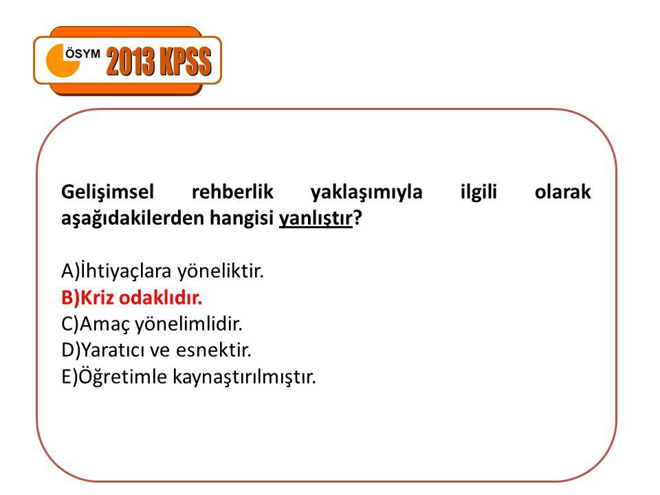 2013 KPSS Gelişimsel rehberlik yaklaşımıyla ilgili olarak aşağıdakilerden hangisi yanlıştır İhtiyaçlara yöneliktir.