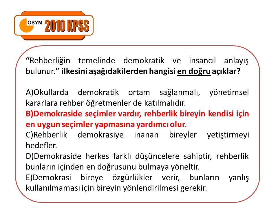 2010 KPSS Rehberliğin temelinde demokratik ve insancıl anlayış bulunur. ilkesini aşağıdakilerden hangisi en doğru açıklar
