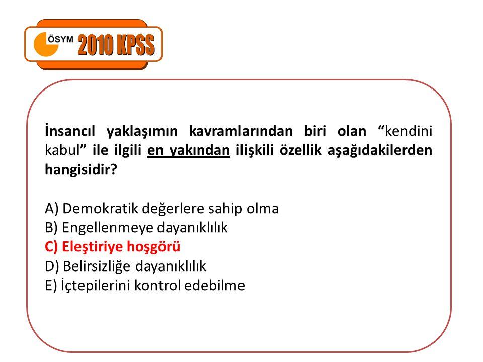 2010 KPSS İnsancıl yaklaşımın kavramlarından biri olan kendini kabul ile ilgili en yakından ilişkili özellik aşağıdakilerden hangisidir