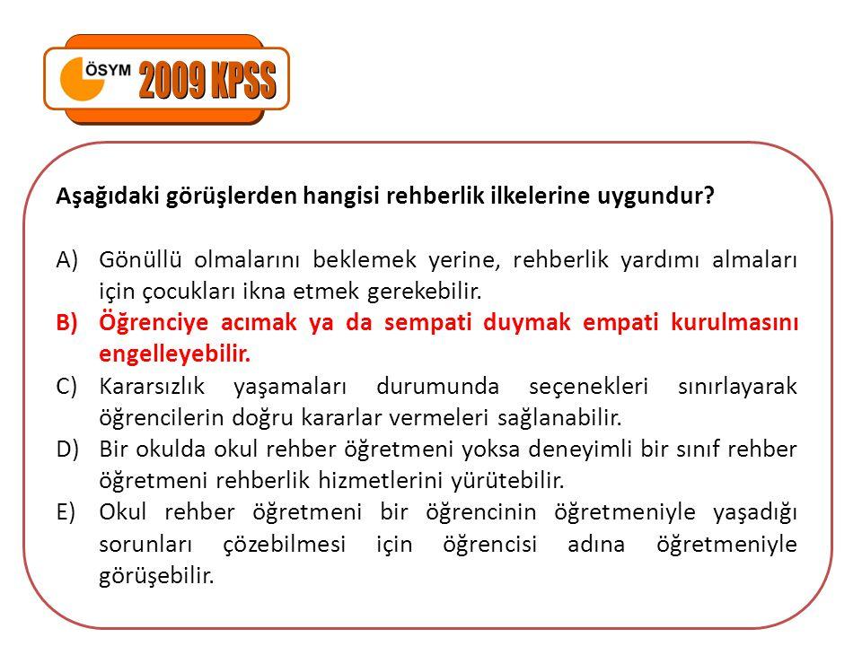2009 KPSS Aşağıdaki görüşlerden hangisi rehberlik ilkelerine uygundur
