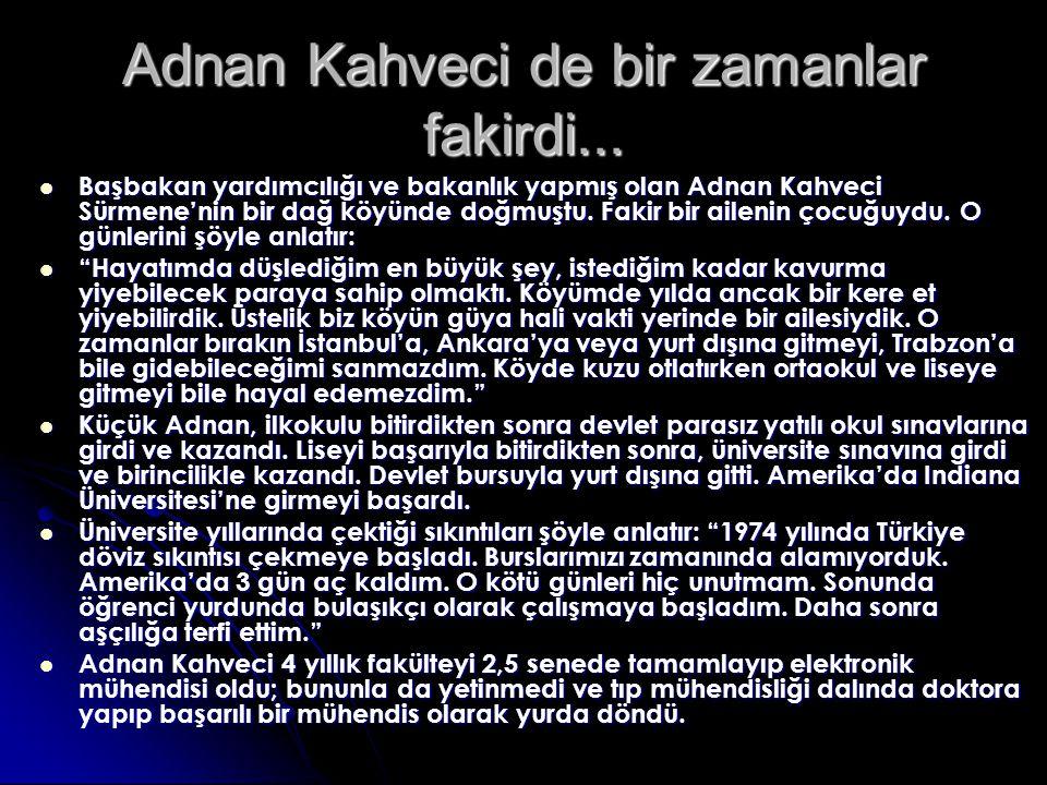 Adnan Kahveci de bir zamanlar fakirdi...
