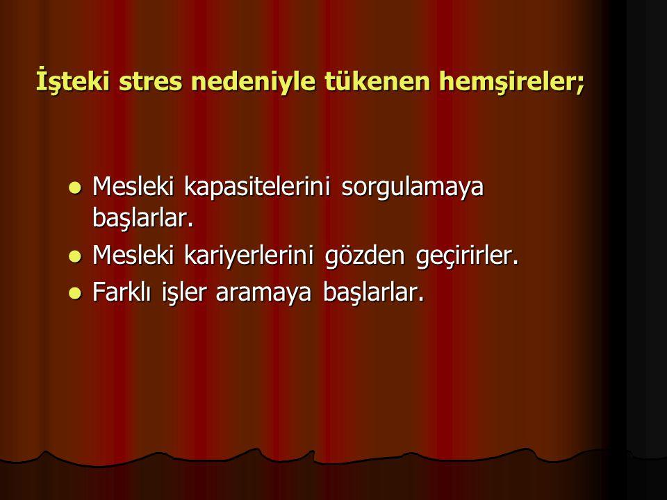 İşteki stres nedeniyle tükenen hemşireler;