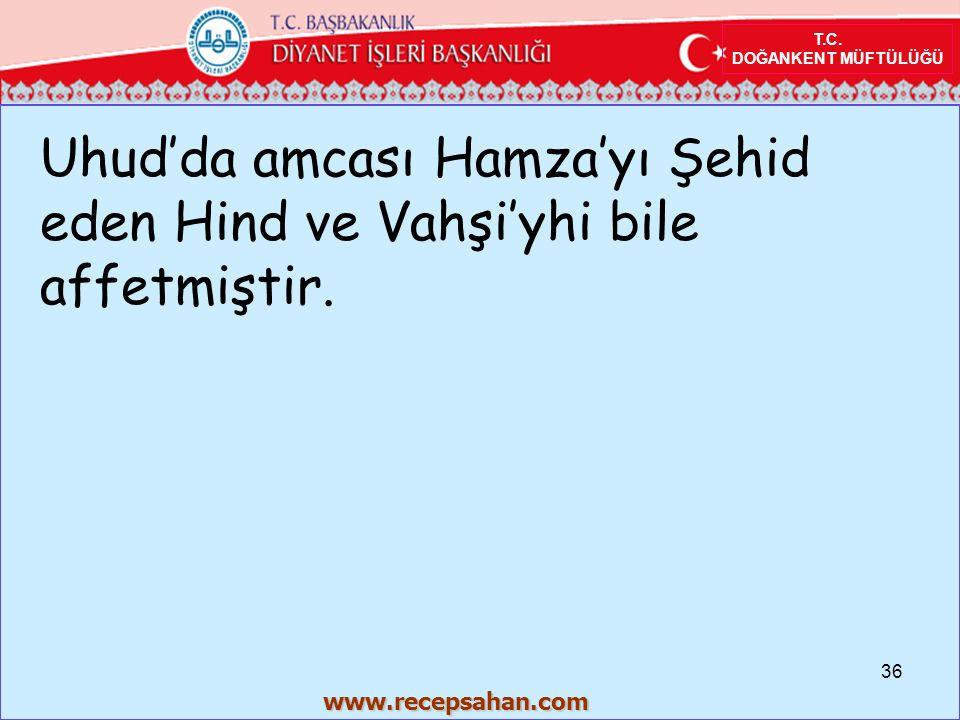 Uhud'da amcası Hamza'yı Şehid eden Hind ve Vahşi'yhi bile affetmiştir.