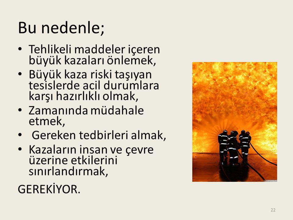 Bu nedenle; Tehlikeli maddeler içeren büyük kazaları önlemek,