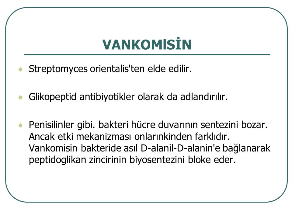 VANKOMlSİN Streptomyces orientalis ten elde edilir.