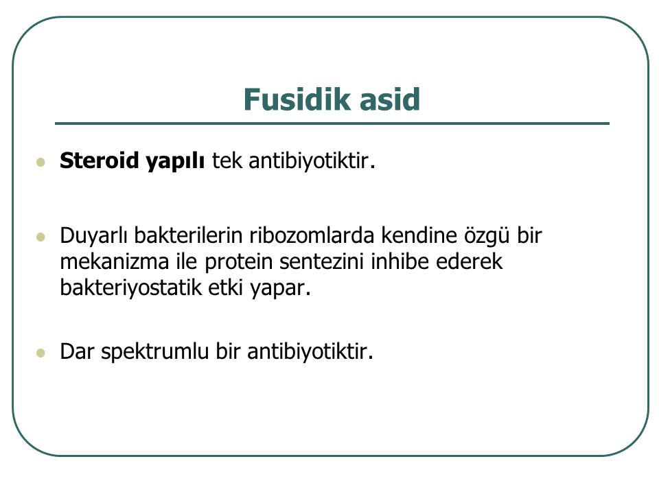 Fusidik asid Steroid yapılı tek antibiyotiktir.