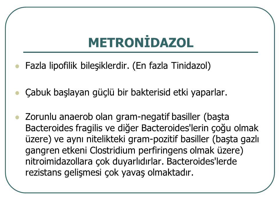 METRONİDAZOL Fazla lipofilik bileşiklerdir. (En fazla Tinidazol)