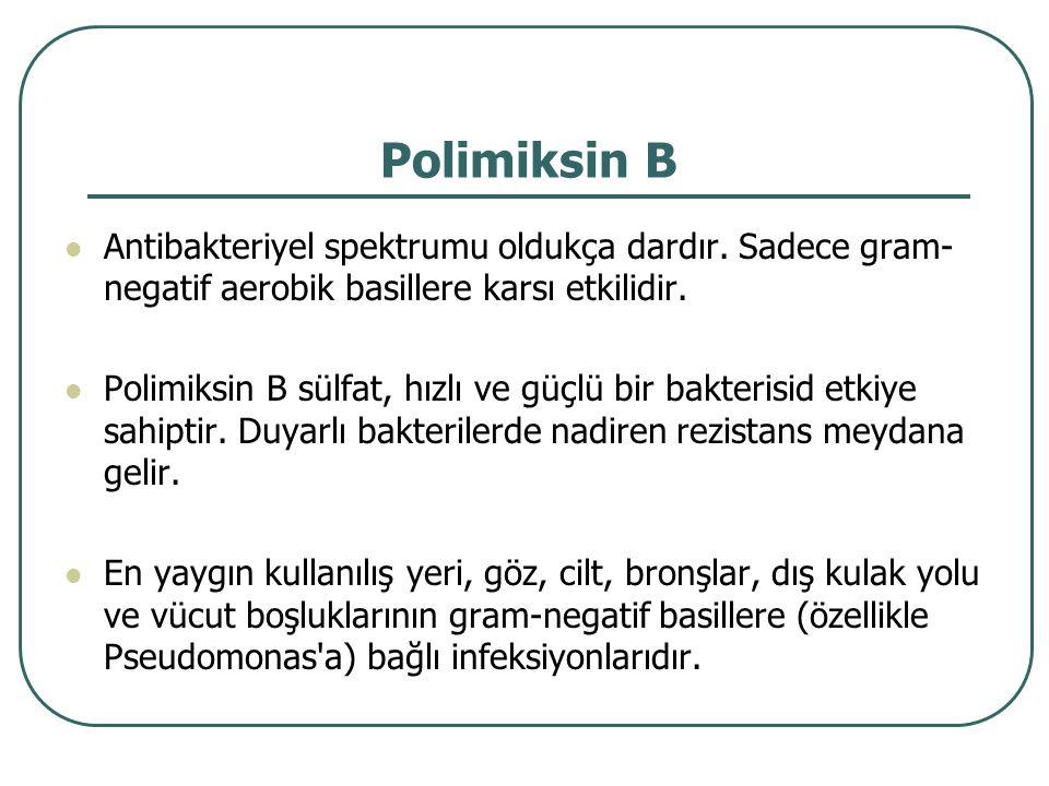 Polimiksin B Antibakteriyel spektrumu oldukça dardır. Sadece gram-negatif aerobik basillere karsı etkilidir.