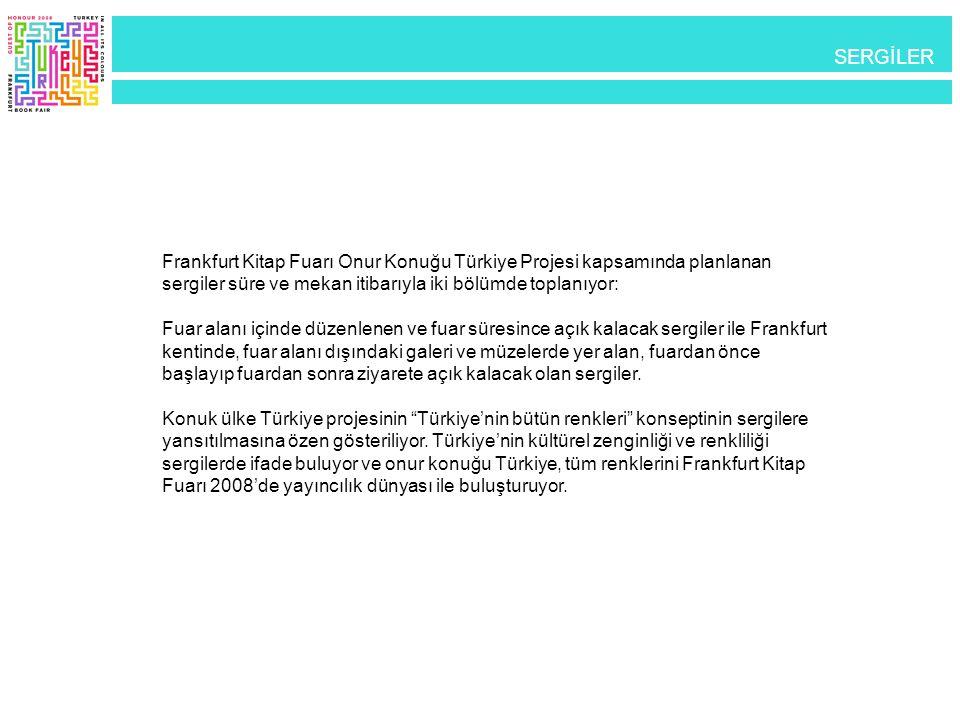 SERGİLER SERGİLER. Frankfurt Kitap Fuarı Onur Konuğu Türkiye Projesi kapsamında planlanan sergiler süre ve mekan itibarıyla iki bölümde toplanıyor: