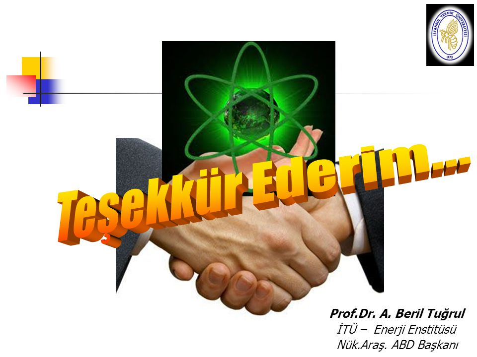 Teşekkür Ederim... Prof.Dr. A. Beril Tuğrul İTÜ – Enerji Enstitüsü