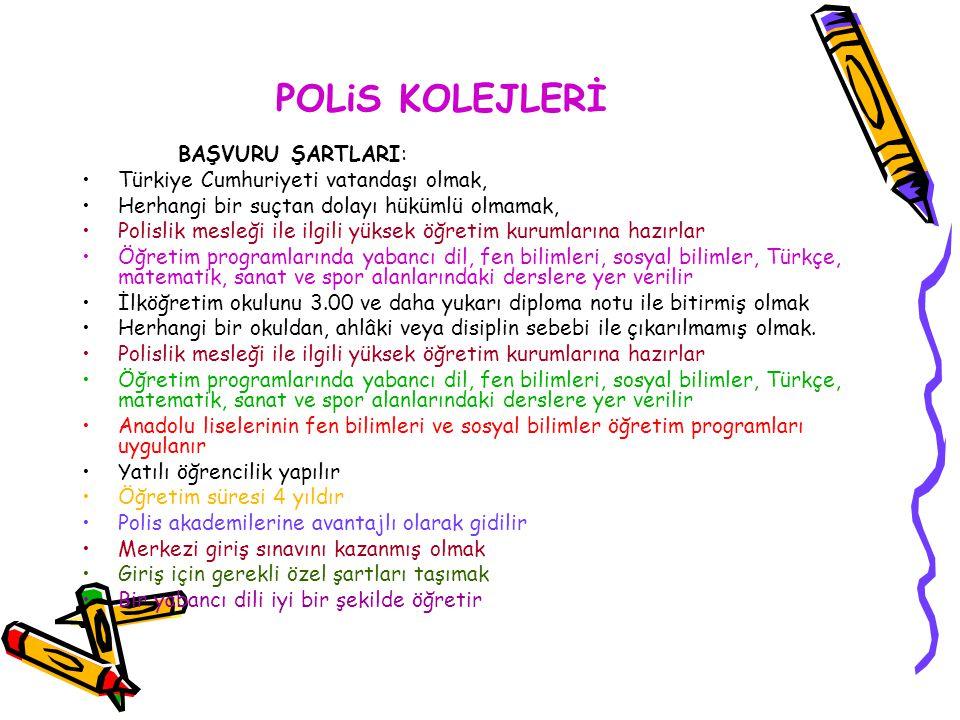 POLiS KOLEJLERİ BAŞVURU ŞARTLARI: Türkiye Cumhuriyeti vatandaşı olmak,