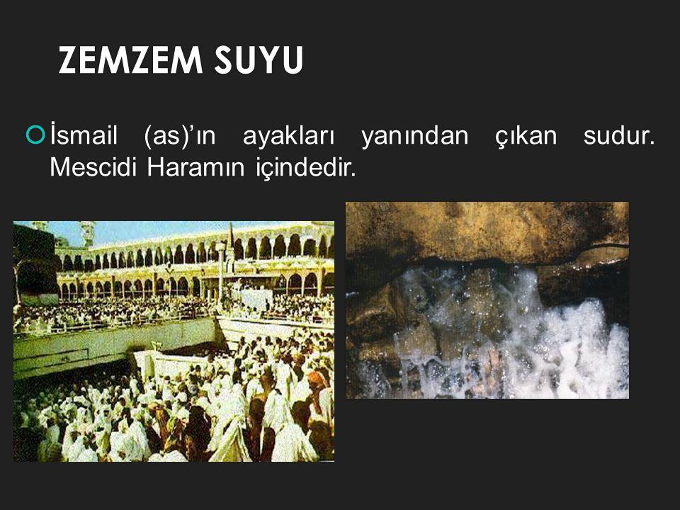 ZEMZEM SUYU İsmail (as)'ın ayakları yanından çıkan sudur. Mescidi Haramın içindedir.