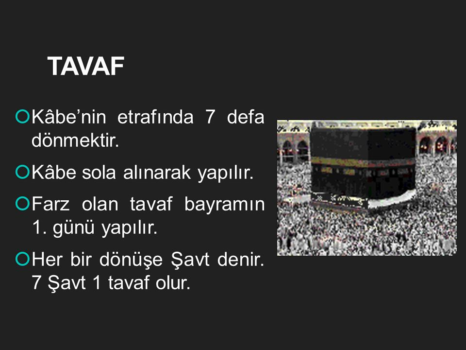 TAVAF Kâbe'nin etrafında 7 defa dönmektir. Kâbe sola alınarak yapılır.