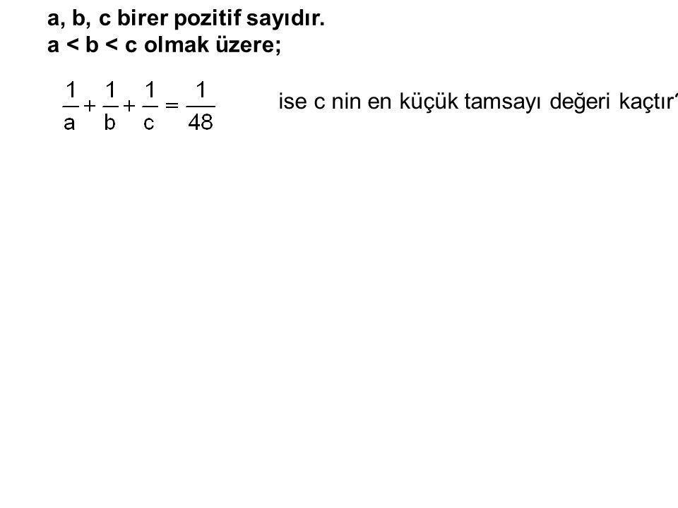 a, b, c birer pozitif sayıdır. a < b < c olmak üzere;