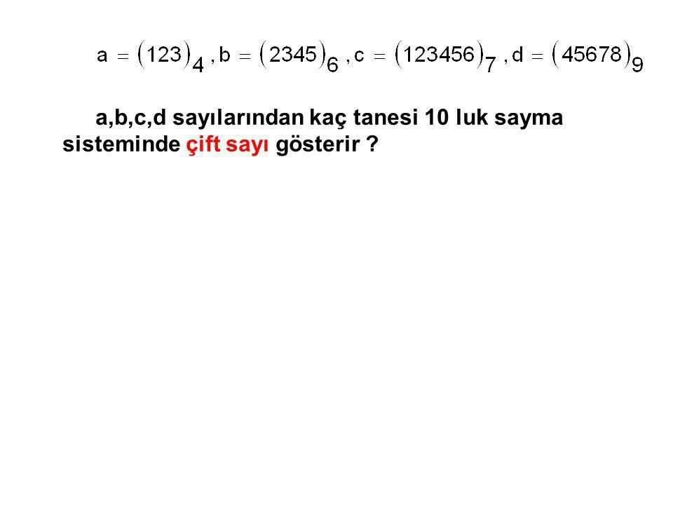 a,b,c,d sayılarından kaç tanesi 10 luk sayma sisteminde çift sayı gösterir
