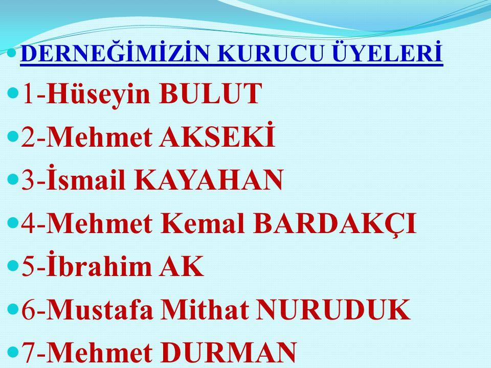 4-Mehmet Kemal BARDAKÇI 5-İbrahim AK 6-Mustafa Mithat NURUDUK