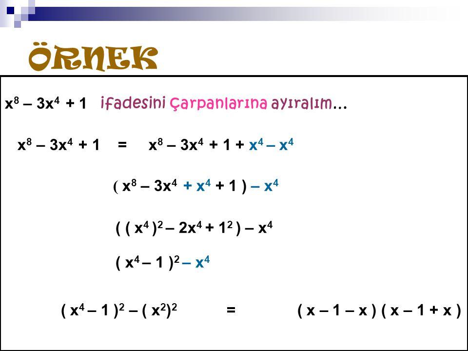 ÖRNEK x8 – 3x4 + 1 ifadesini çarpanlarına ayıralım…