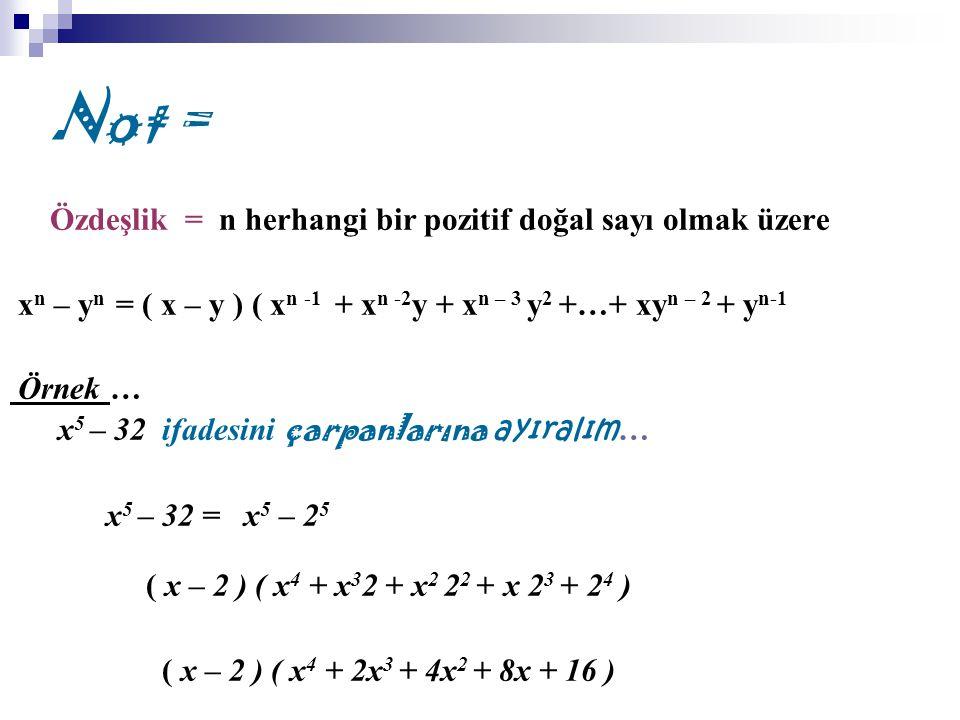 Not = Özdeşlik = n herhangi bir pozitif doğal sayı olmak üzere