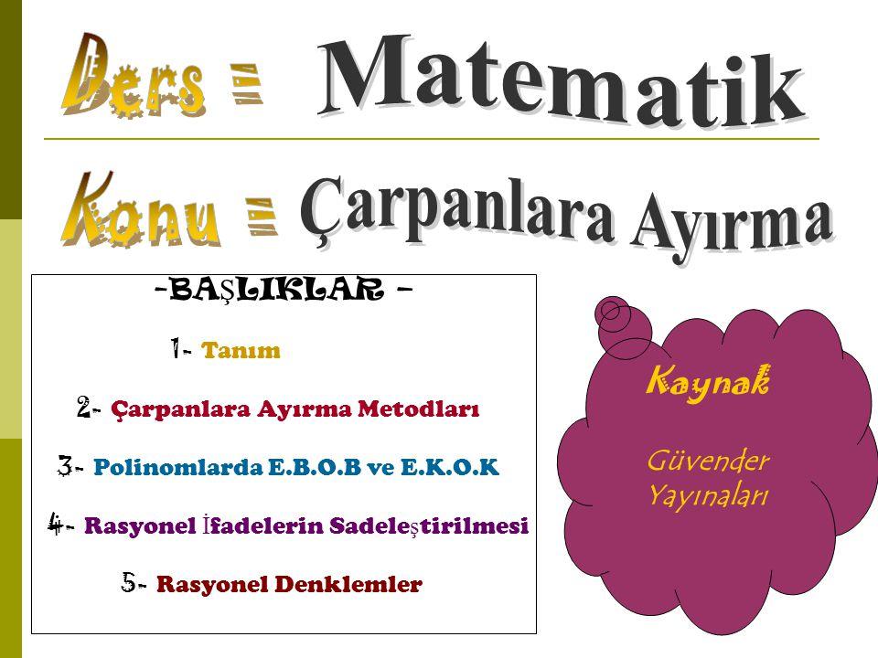 Ders = Matematik Konu = Çarpanlara Ayırma Kaynak BAŞLIKLAR –