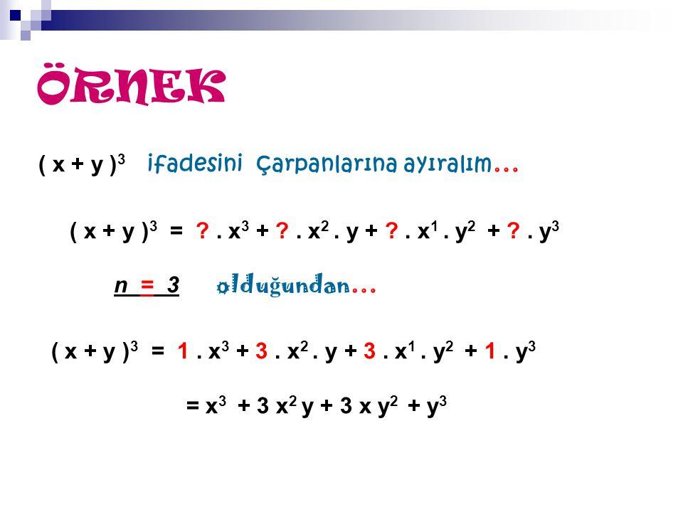 ÖRNEK ( x + y )3 ifadesini çarpanlarına ayıralım…