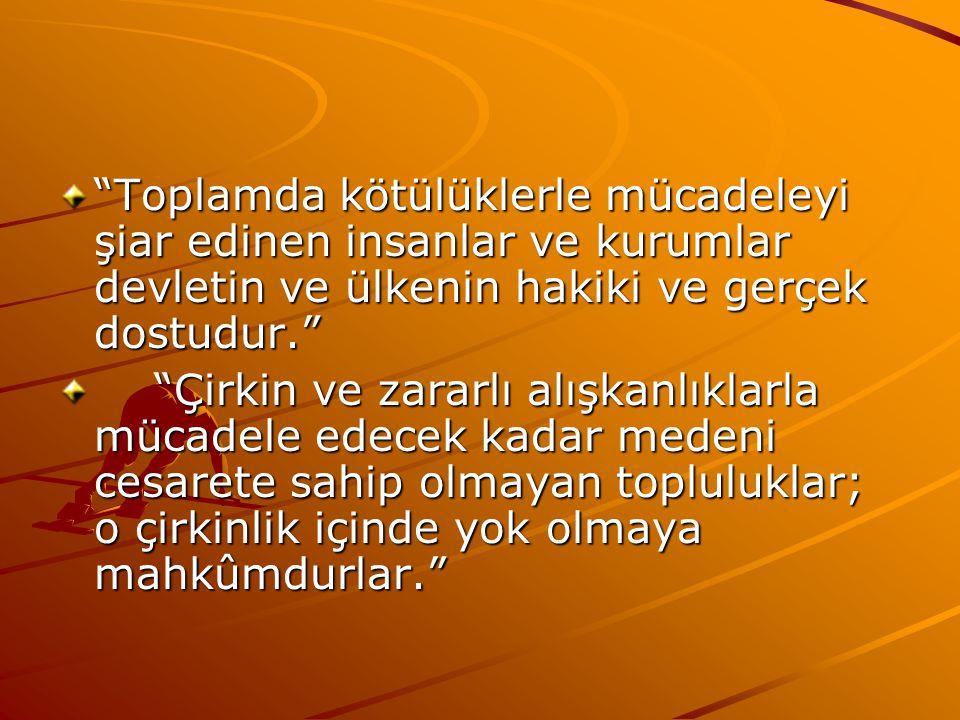 Toplamda kötülüklerle mücadeleyi şiar edinen insanlar ve kurumlar devletin ve ülkenin hakiki ve gerçek dostudur.