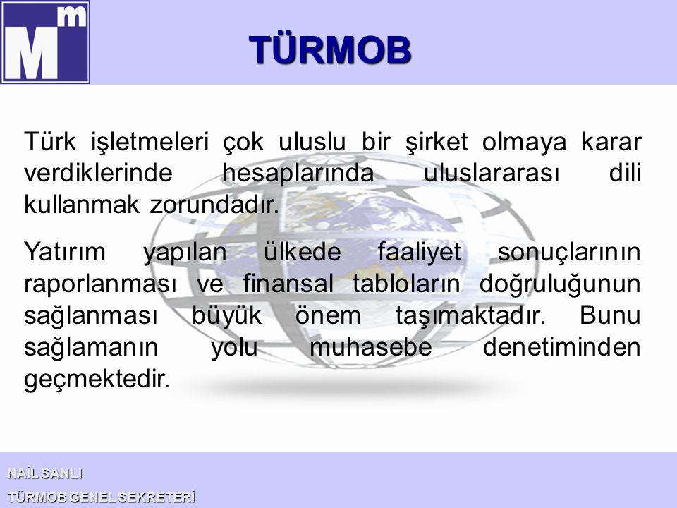 TÜRMOB Türk işletmeleri çok uluslu bir şirket olmaya karar verdiklerinde hesaplarında uluslararası dili kullanmak zorundadır.