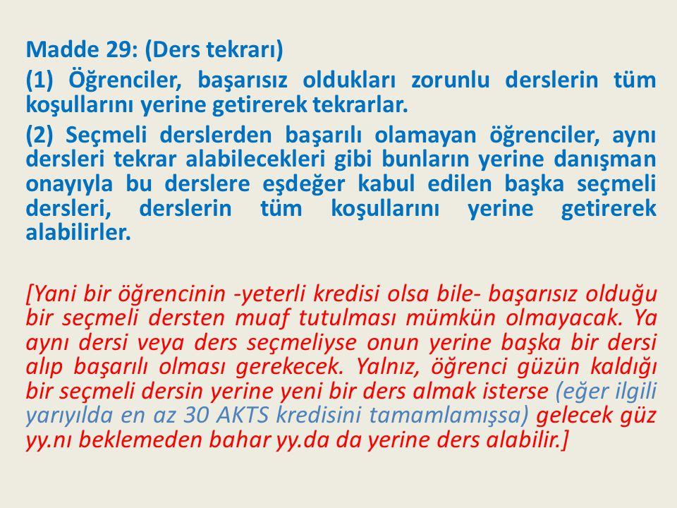 Madde 29: (Ders tekrarı) (1) Öğrenciler, başarısız oldukları zorunlu derslerin tüm koşullarını yerine getirerek tekrarlar.