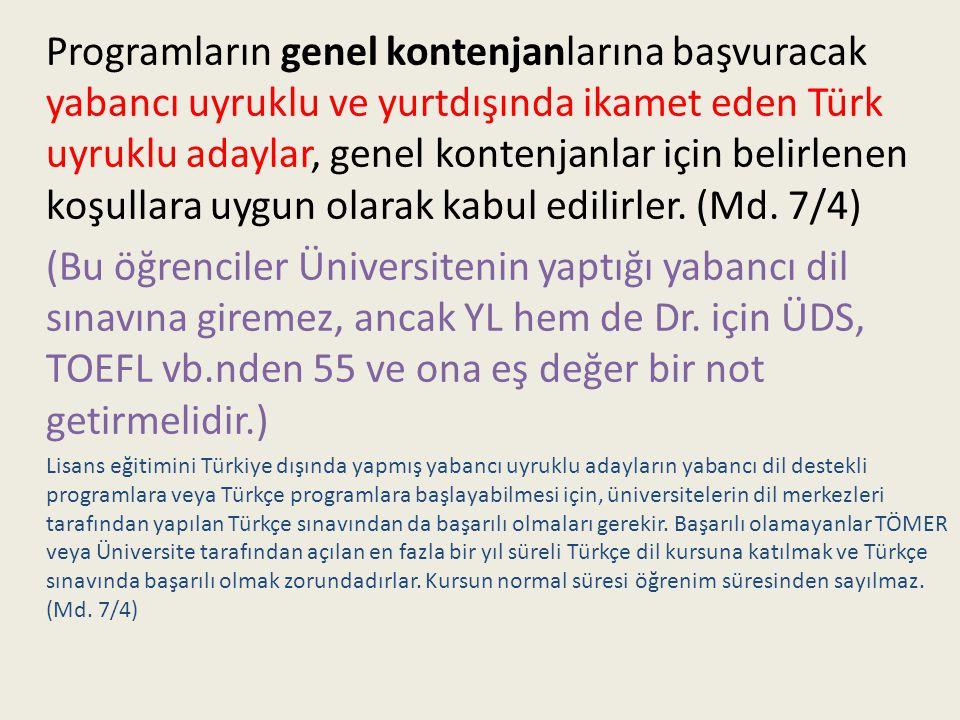 Programların genel kontenjanlarına başvuracak yabancı uyruklu ve yurtdışında ikamet eden Türk uyruklu adaylar, genel kontenjanlar için belirlenen koşullara uygun olarak kabul edilirler. (Md. 7/4)