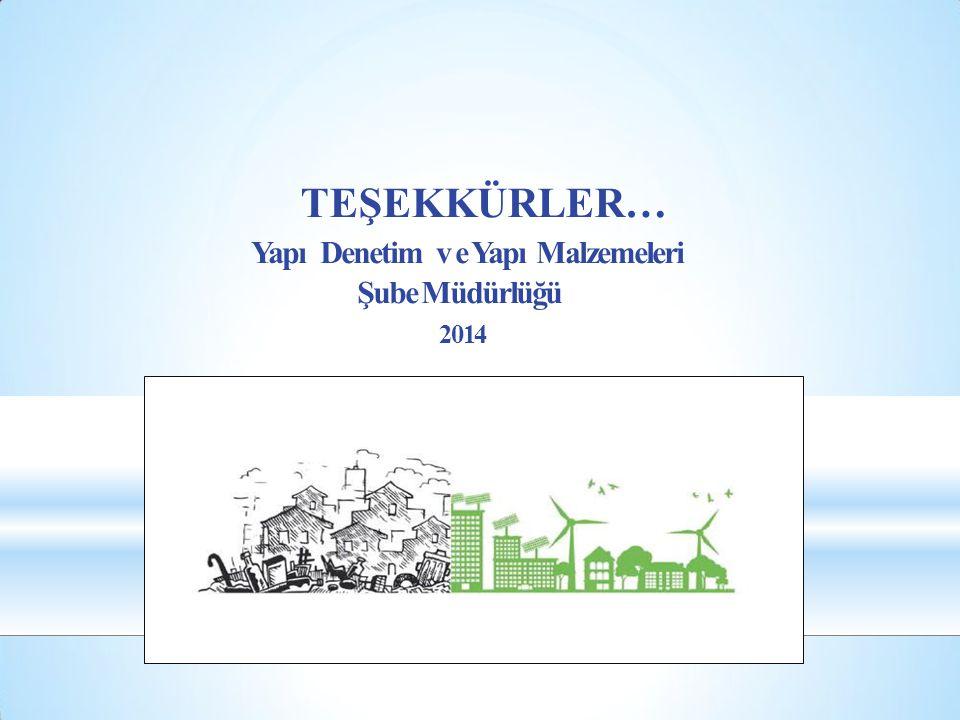 TEŞEKKÜRLER… Yapı Denetim v e Yapı Malzemeleri Şube Müdürlüğü 2014