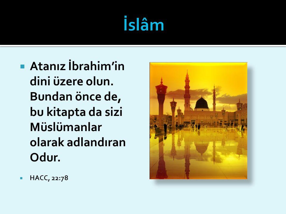 İslâm Atanız İbrahim'in dini üzere olun. Bundan önce de, bu kitapta da sizi Müslümanlar olarak adlandıran Odur.