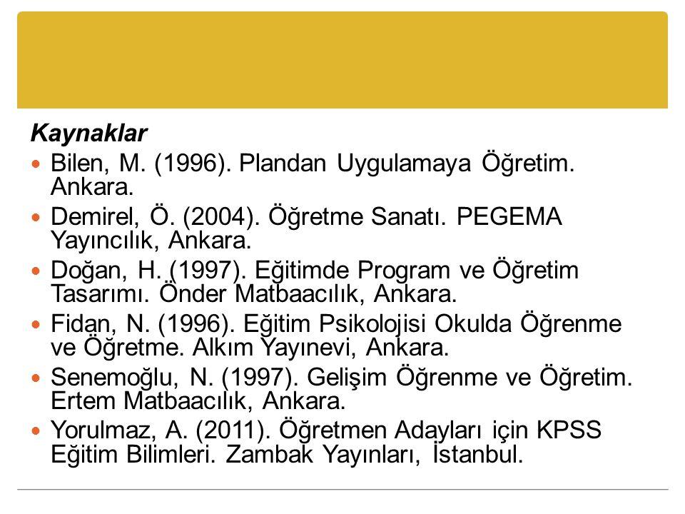 Kaynaklar Bilen, M. (1996). Plandan Uygulamaya Öğretim. Ankara. Demirel, Ö. (2004). Öğretme Sanatı. PEGEMA Yayıncılık, Ankara.