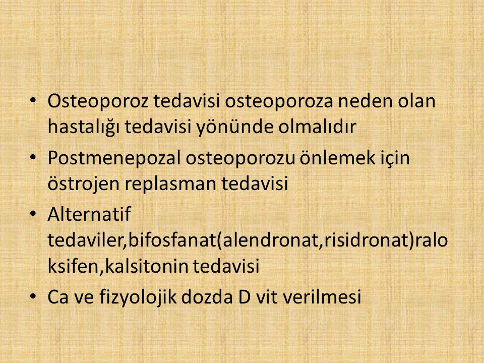 Osteoporoz tedavisi osteoporoza neden olan hastalığı tedavisi yönünde olmalıdır