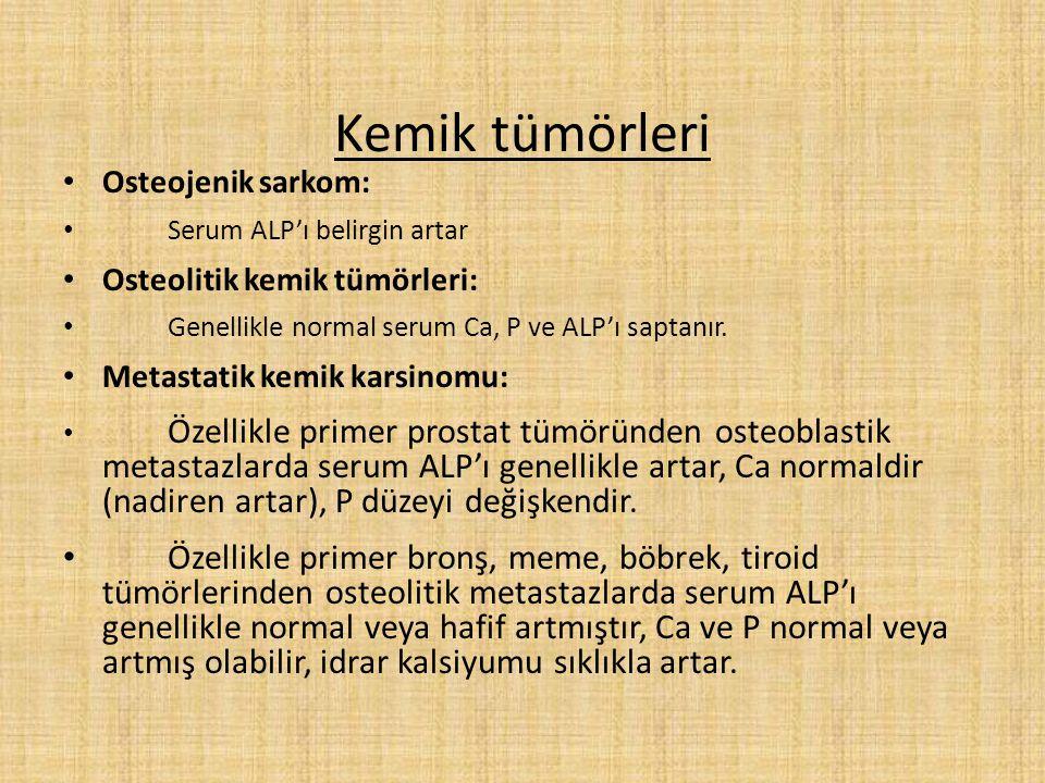 Kemik tümörleri Osteojenik sarkom: Serum ALP'ı belirgin artar. Osteolitik kemik tümörleri: Genellikle normal serum Ca, P ve ALP'ı saptanır.
