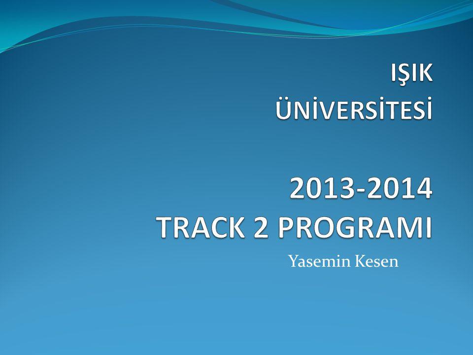 IŞIK ÜNİVERSİTESİ 2013-2014 TRACK 2 PROGRAMI