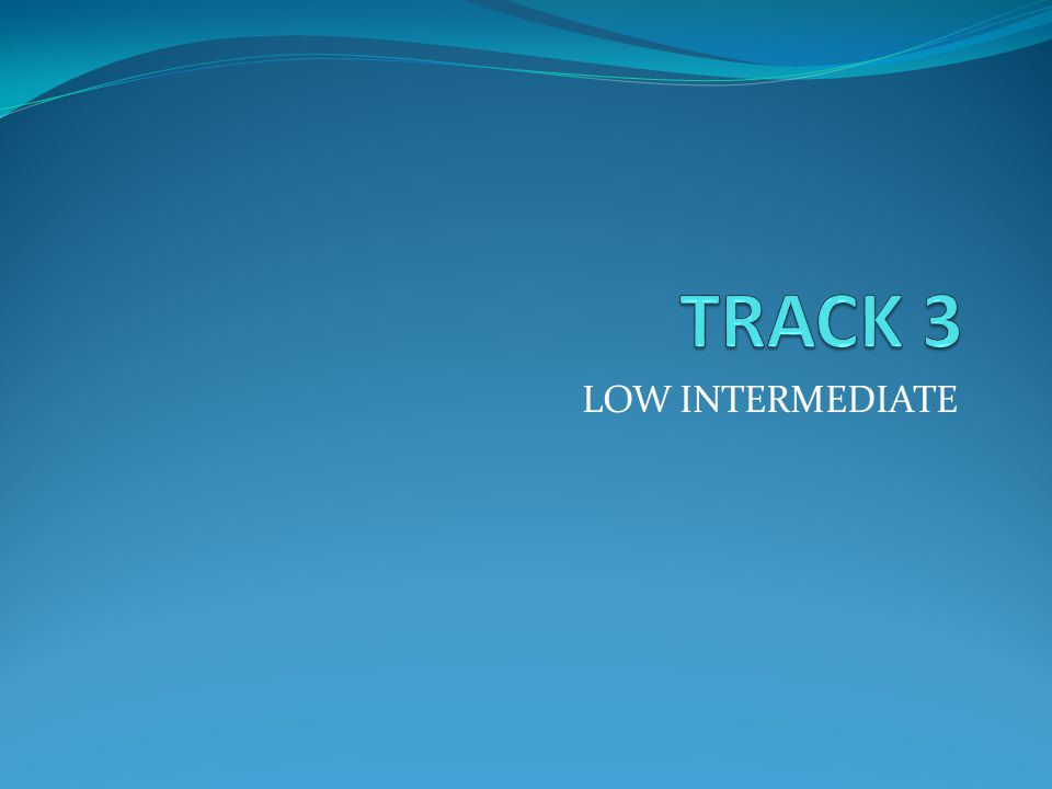 TRACK 3 LOW INTERMEDIATE