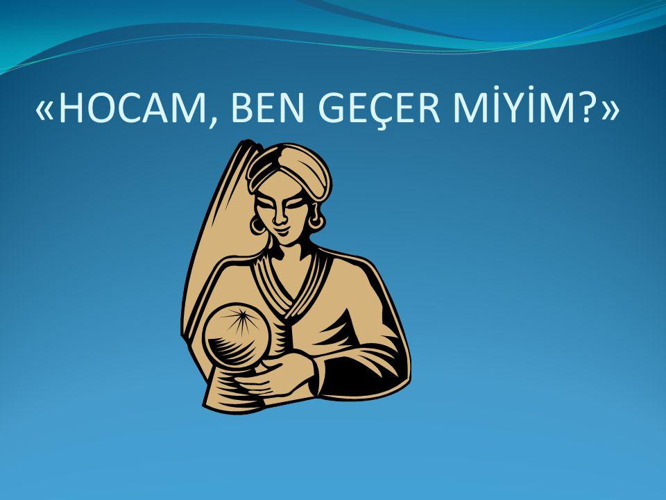 «HOCAM, BEN GEÇER MİYİM »
