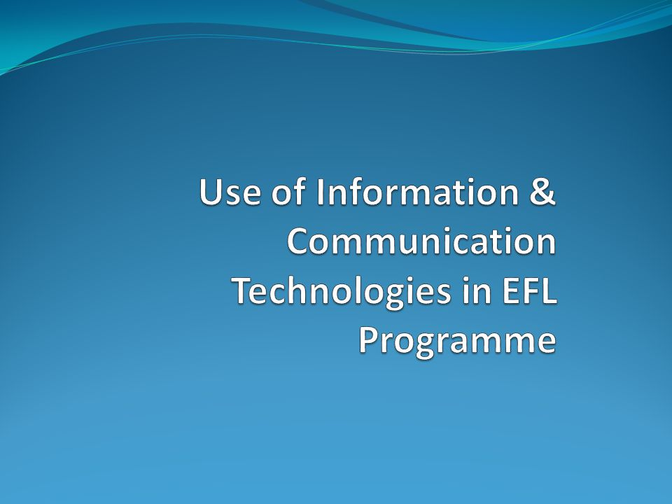 Use of Information & Communication Technologies in EFL Programme