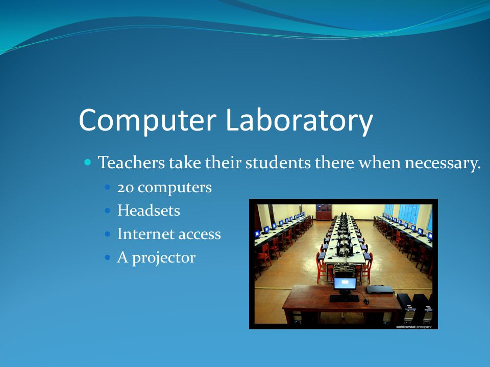 Computer Laboratory Teachers take their students there when necessary.