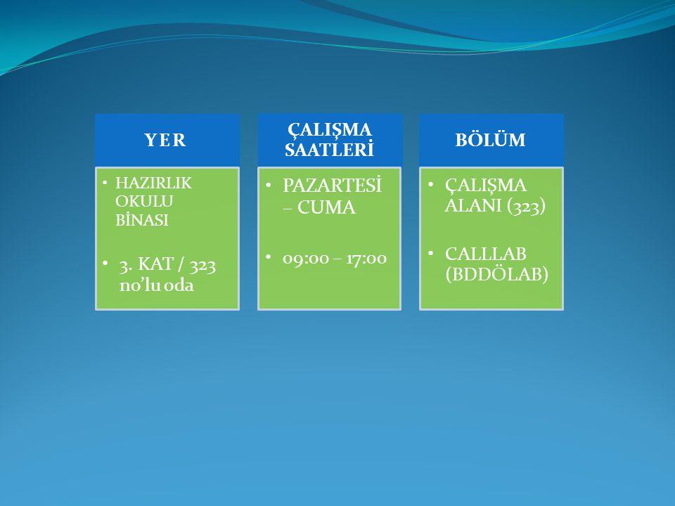 PAZARTESİ – CUMA 3. KAT / 323 no'lu oda 09:00 – 17:00