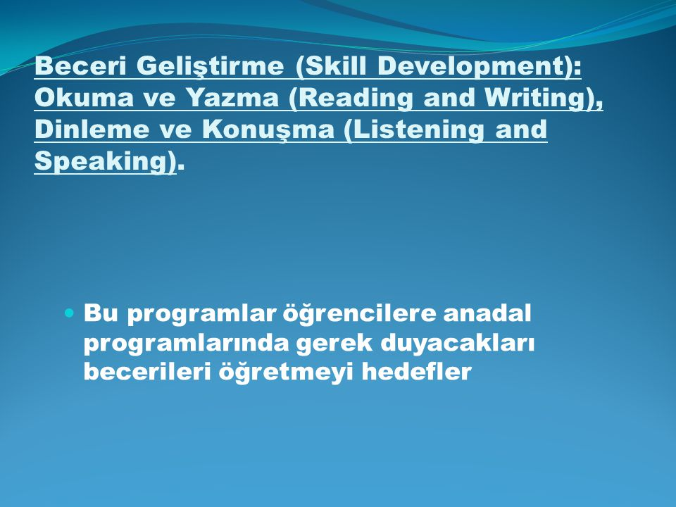 Beceri Geliştirme (Skill Development): Okuma ve Yazma (Reading and Writing), Dinleme ve Konuşma (Listening and Speaking).