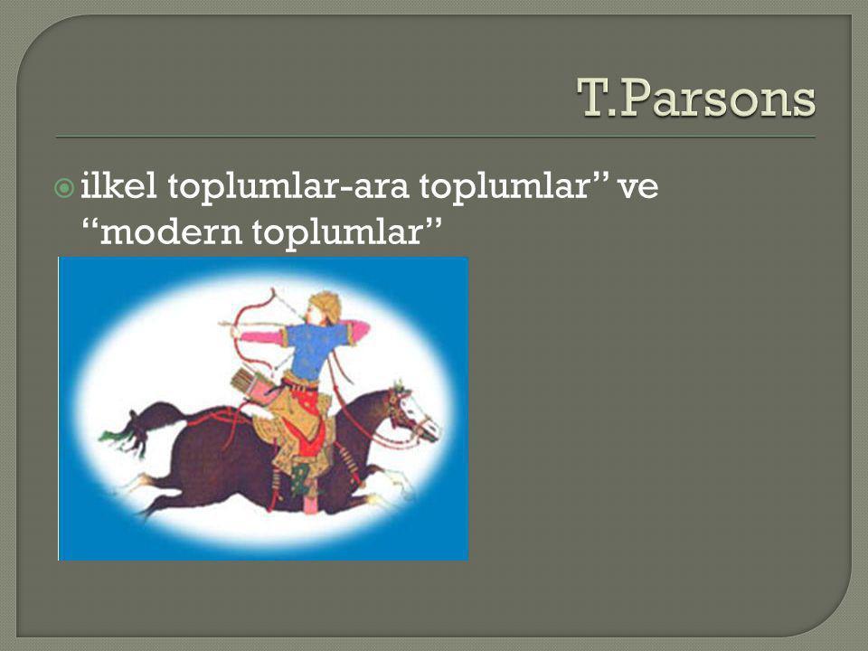 T.Parsons ilkel toplumlar-ara toplumlar ve modern toplumlar
