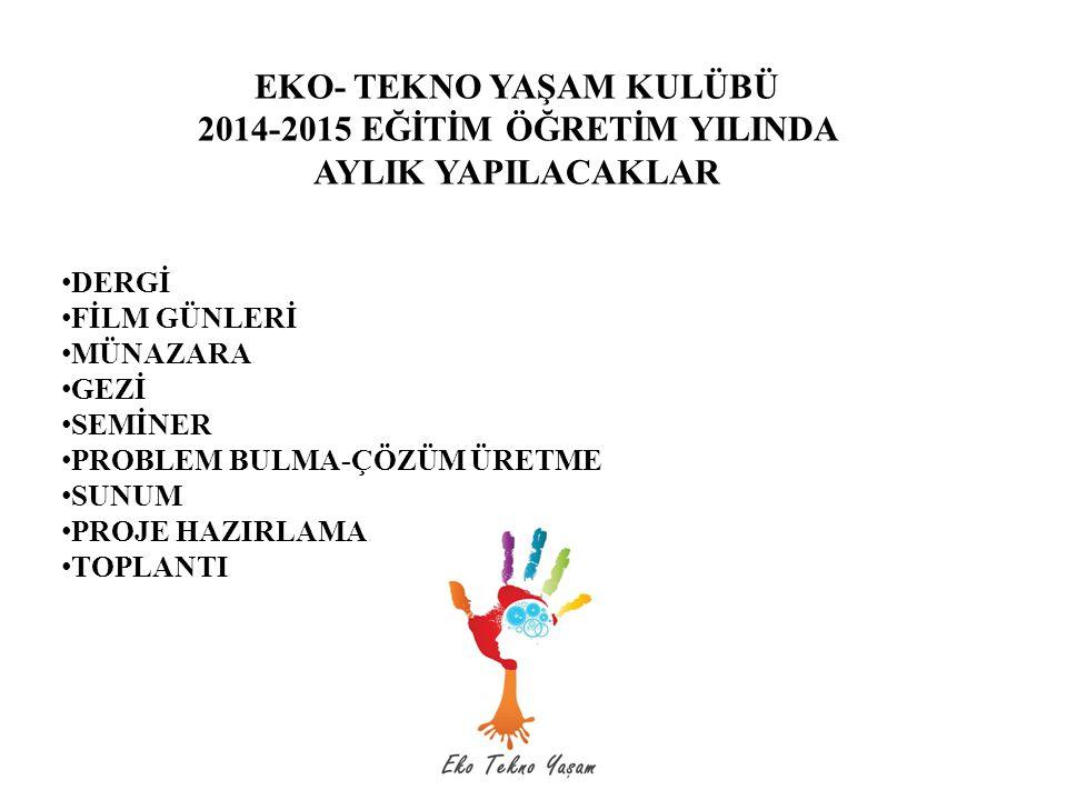 EKO- TEKNO YAŞAM KULÜBÜ 2014-2015 EĞİTİM ÖĞRETİM YILINDA