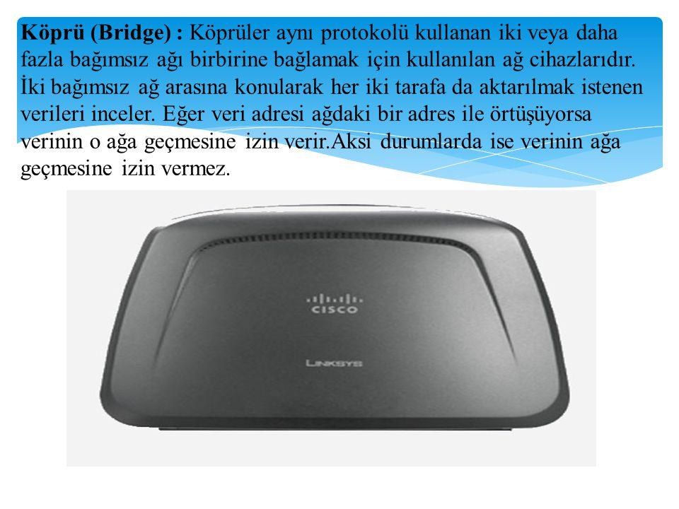 Köprü (Bridge) : Köprüler aynı protokolü kullanan iki veya daha fazla bağımsız ağı birbirine bağlamak için kullanılan ağ cihazlarıdır.