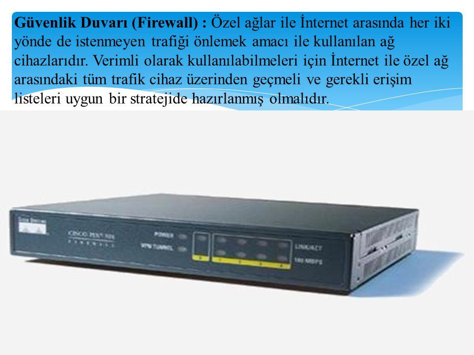 Güvenlik Duvarı (Firewall) : Özel ağlar ile İnternet arasında her iki yönde de istenmeyen trafiği önlemek amacı ile kullanılan ağ cihazlarıdır.