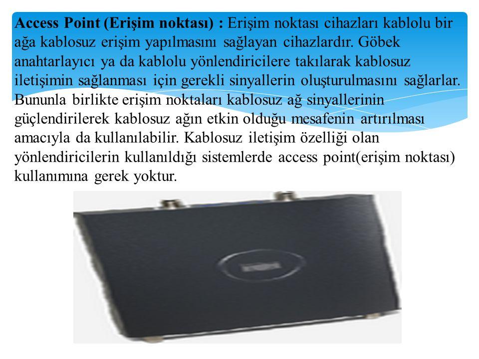 Access Point (Erişim noktası) : Erişim noktası cihazları kablolu bir ağa kablosuz erişim yapılmasını sağlayan cihazlardır.