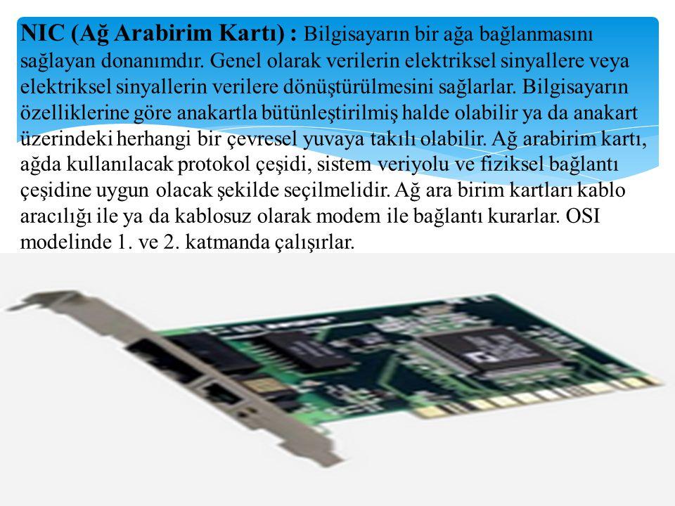 NIC (Ağ Arabirim Kartı) : Bilgisayarın bir ağa bağlanmasını sağlayan donanımdır.
