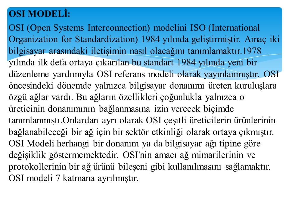 OSI MODELİ: OSI (Open Systems Interconnection) modelini ISO (International Organization for Standardization) 1984 yılında geliştirmiştir.