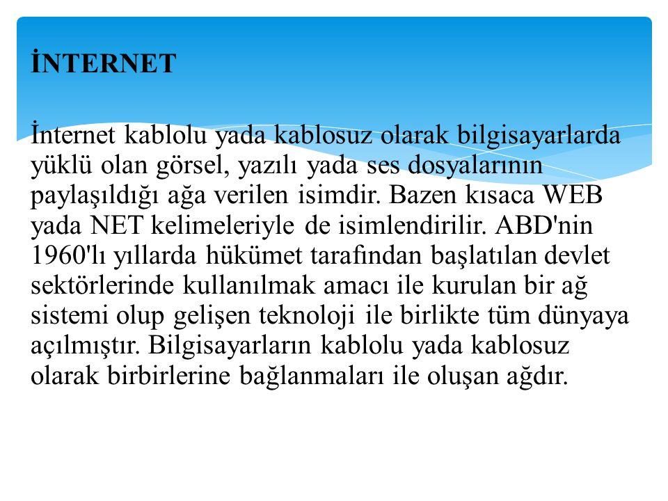 İNTERNET İnternet kablolu yada kablosuz olarak bilgisayarlarda yüklü olan görsel, yazılı yada ses dosyalarının paylaşıldığı ağa verilen isimdir.